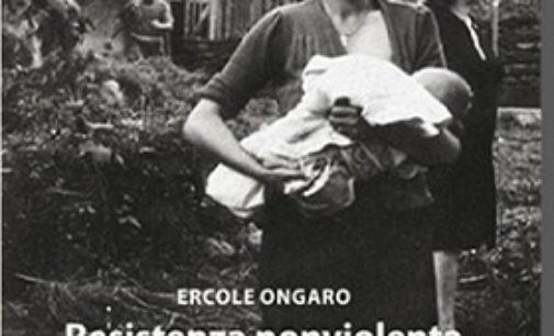 """VOGHERA 03/04/2018: """"Resistenza nonviolenta"""". Sabato la presentazione del libro di Ercole Ongaro"""