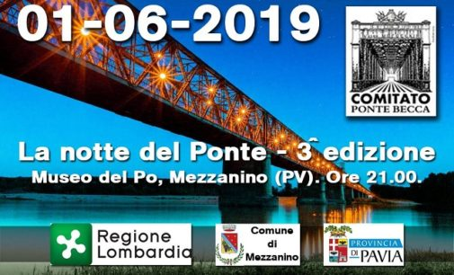 MEZZANINO 29/05/2019: Ponte della Becca. Sabato il Comitato organizza la terza Notte del Ponte. Pressing della Lega in Parlamento