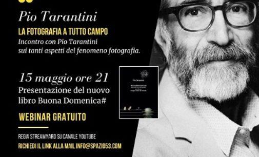 """VOGHERA 10/05/2021: """"La fotografia a tutto campo"""". Pio Tarantini al nuovo webinar promosso da Spazio53"""